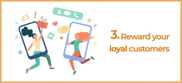 reward your loyal customers to encourage them to buy
